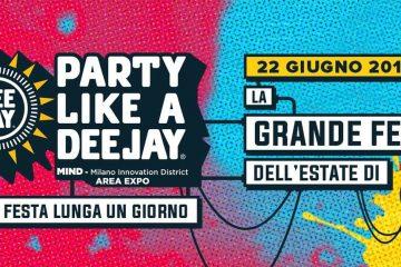 Party Like a Deejay 2019 a Milano – 22 giugno: dove è, biglietti, scaletta e ospiti
